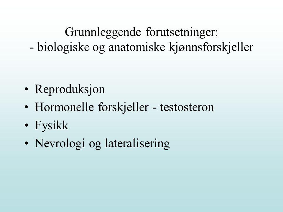Reproduksjon Hormonelle forskjeller - testosteron Fysikk Nevrologi og lateralisering Grunnleggende forutsetninger: - biologiske og anatomiske kjønnsfo