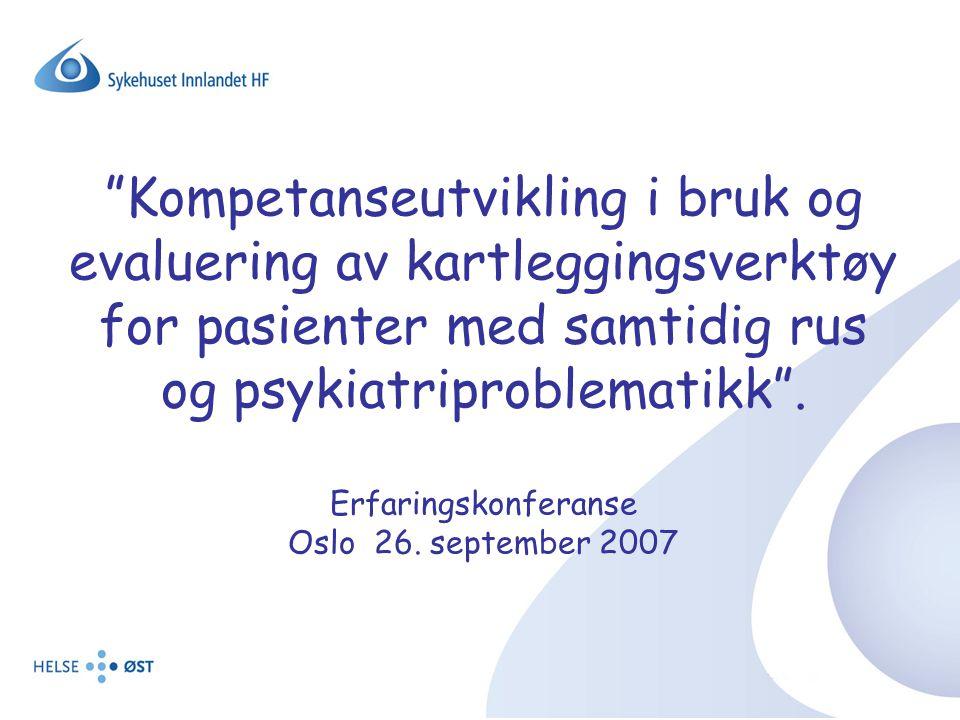 """""""Kompetanseutvikling i bruk og evaluering av kartleggingsverktøy for pasienter med samtidig rus og psykiatriproblematikk"""". Erfaringskonferanse Oslo 26"""