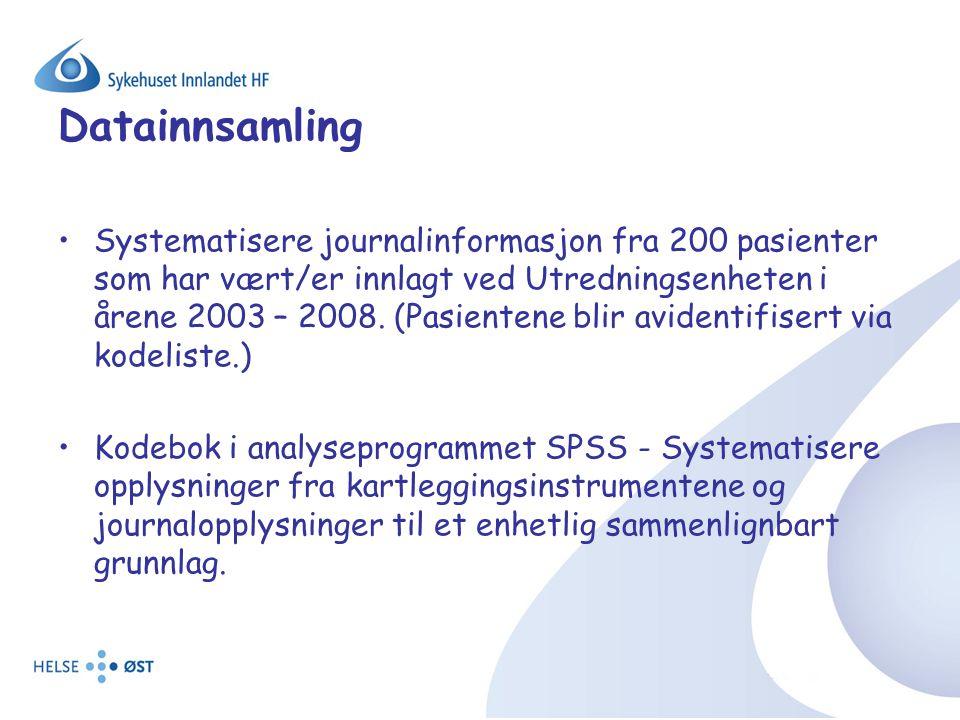 Datainnsamling Systematisere journalinformasjon fra 200 pasienter som har vært/er innlagt ved Utredningsenheten i årene 2003 – 2008. (Pasientene blir