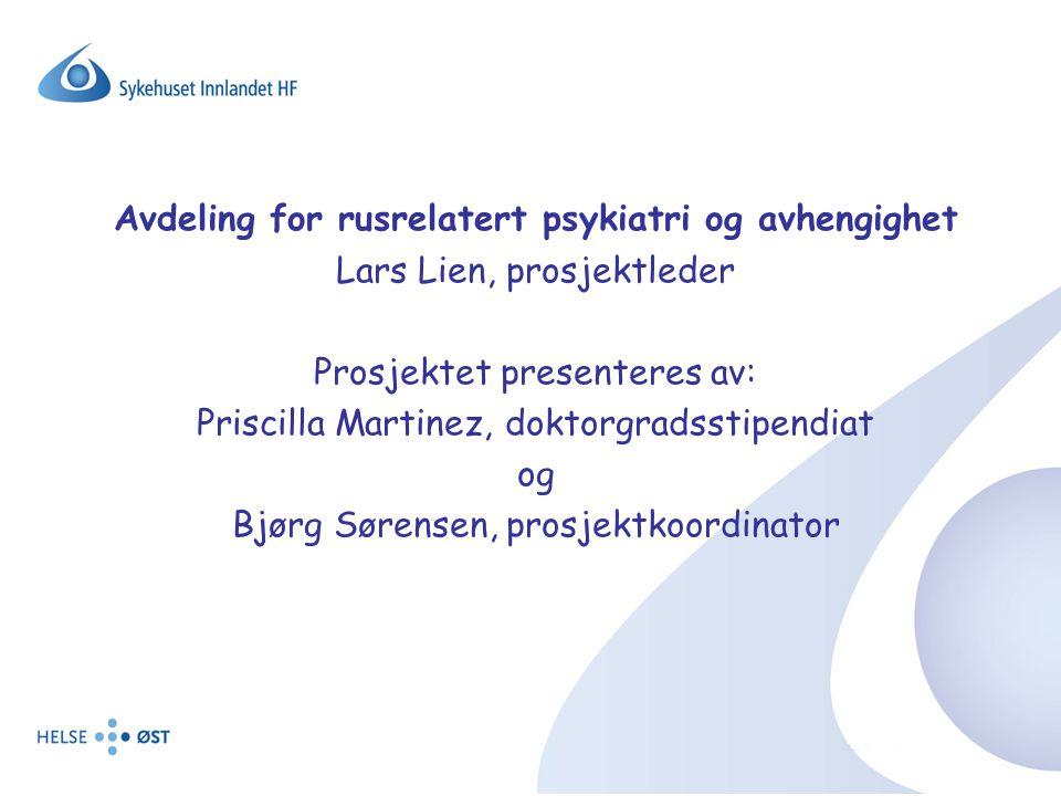 Avdeling for rusrelatert psykiatri og avhengighet Lars Lien, prosjektleder Prosjektet presenteres av: Priscilla Martinez, doktorgradsstipendiat og Bjø
