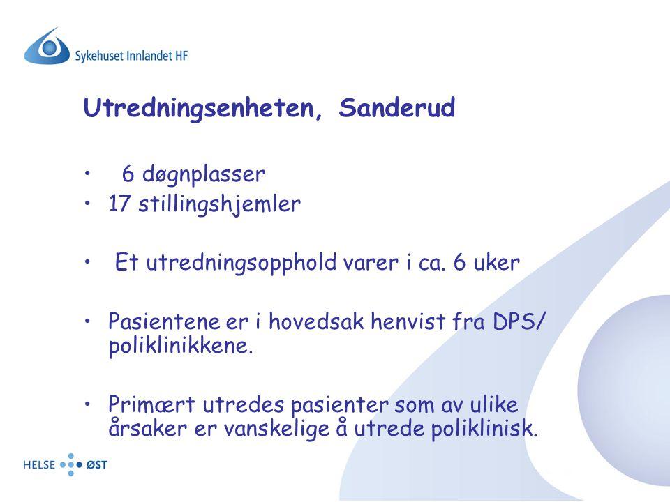 Utredningsenheten, Sanderud 6 døgnplasser 17 stillingshjemler Et utredningsopphold varer i ca. 6 uker Pasientene er i hovedsak henvist fra DPS/ polikl
