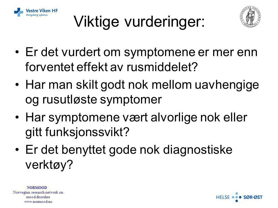 NORMOOD Norwegian research network on mood disorders www.normood.no Viktige vurderinger: Er det vurdert om symptomene er mer enn forventet effekt av r