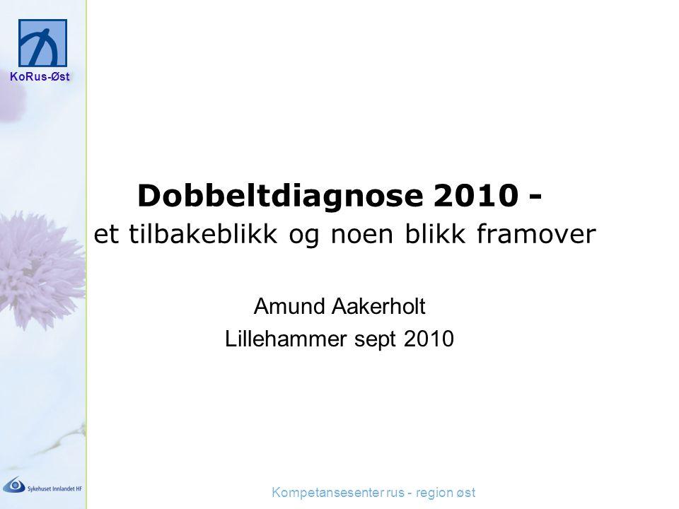 KoRus-Øst Kompetansesenter rus - region øst Dobbeltdiagnose 2010 - et tilbakeblikk og noen blikk framover Amund Aakerholt Lillehammer sept 2010