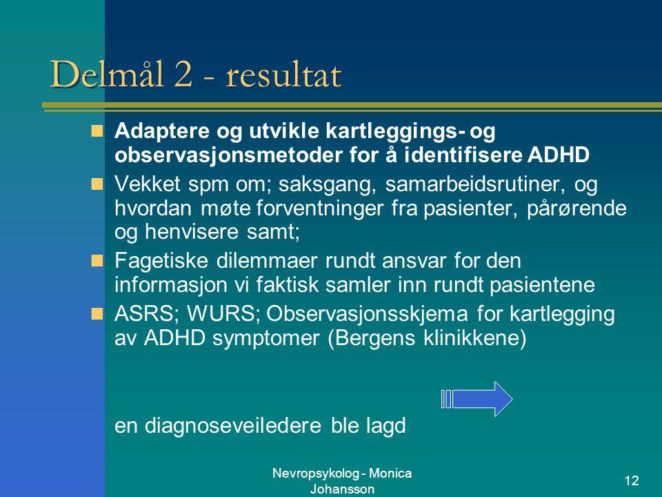 Nevropsykolog - Monica Johansson 12 Delmål 2 - resultat Adaptere og utvikle kartleggings- og observasjonsmetoder for å identifisere ADHD Vekket spm om