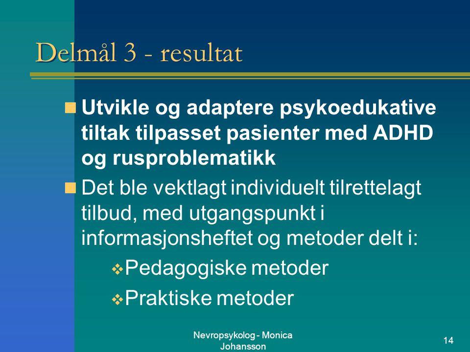 Nevropsykolog - Monica Johansson 14 Delmål 3 - resultat Utvikle og adaptere psykoedukative tiltak tilpasset pasienter med ADHD og rusproblematikk Det