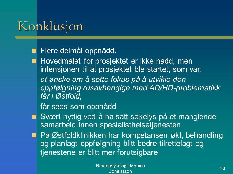 Nevropsykolog - Monica Johansson 18 Konklusjon Flere delmål oppnådd. Hovedmålet for prosjektet er ikke nådd, men intensjonen til at prosjektet ble sta