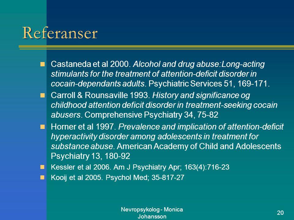 Nevropsykolog - Monica Johansson 20 Referanser Castaneda et al 2000. Alcohol and drug abuse:Long-acting stimulants for the treatment of attention-defi