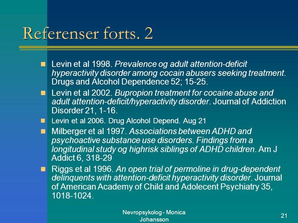 Nevropsykolog - Monica Johansson 21 Referenser forts. 2 Levin et al 1998. Prevalence og adult attention-deficit hyperactivity disorder among cocain ab