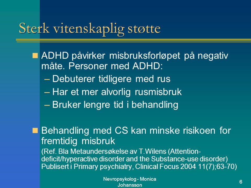 Nevropsykolog - Monica Johansson 6 Sterk vitenskaplig støtte ADHD påvirker misbruksforløpet på negativ måte. Personer med ADHD: –Debuterer tidligere m