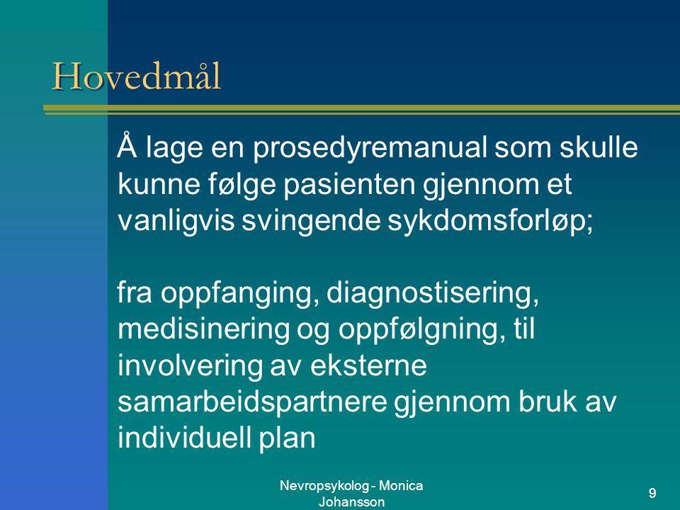 Nevropsykolog - Monica Johansson 9 Hovedmål Å lage en prosedyremanual som skulle kunne følge pasienten gjennom et vanligvis svingende sykdomsforløp; f