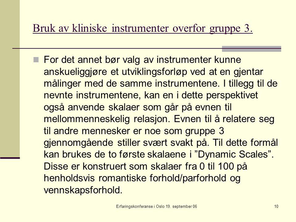 Erfaringskonferanse i Oslo 19. september 0610 Bruk av kliniske instrumenter overfor gruppe 3. For det annet bør valg av instrumenter kunne anskueliggj