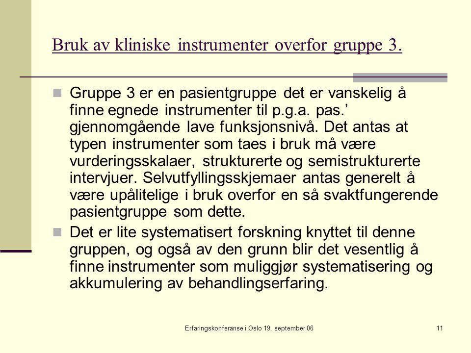 Erfaringskonferanse i Oslo 19. september 0611 Bruk av kliniske instrumenter overfor gruppe 3. Gruppe 3 er en pasientgruppe det er vanskelig å finne eg