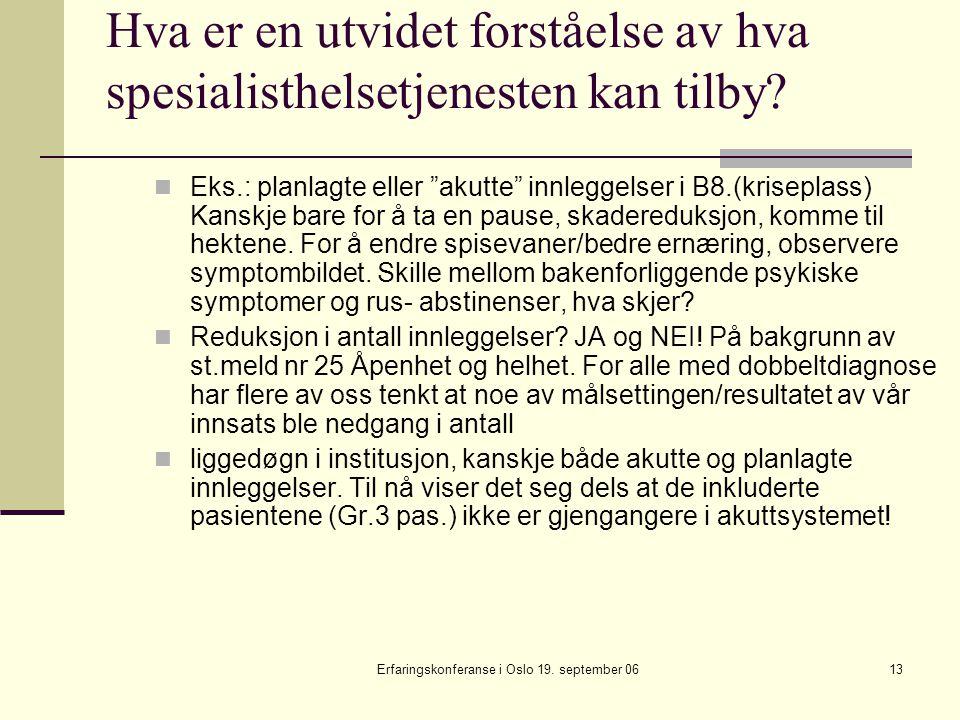 """Erfaringskonferanse i Oslo 19. september 0613 Hva er en utvidet forståelse av hva spesialisthelsetjenesten kan tilby? Eks.: planlagte eller """"akutte"""" i"""