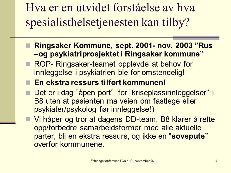 Erfaringskonferanse i Oslo 19. september 0614 Hva er en utvidet forståelse av hva spesialisthelsetjenesten kan tilby? Ringsaker Kommune, sept. 2001- n