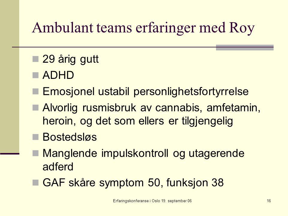 Erfaringskonferanse i Oslo 19. september 0616 Ambulant teams erfaringer med Roy 29 årig gutt ADHD Emosjonel ustabil personlighetsfortyrrelse Alvorlig