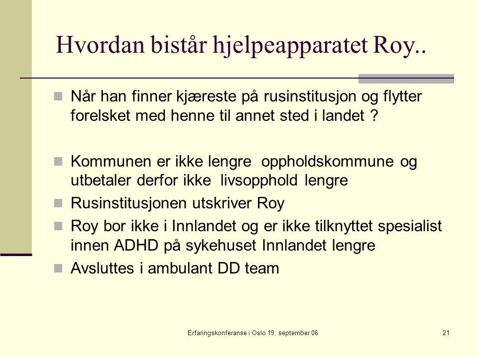 Erfaringskonferanse i Oslo 19. september 0621 Hvordan bistår hjelpeapparatet Roy.. Når han finner kjæreste på rusinstitusjon og flytter forelsket med