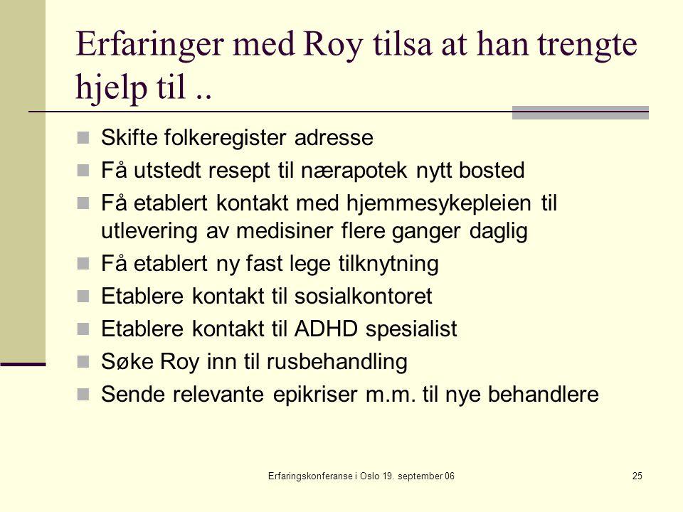 Erfaringskonferanse i Oslo 19. september 0625 Erfaringer med Roy tilsa at han trengte hjelp til.. Skifte folkeregister adresse Få utstedt resept til n