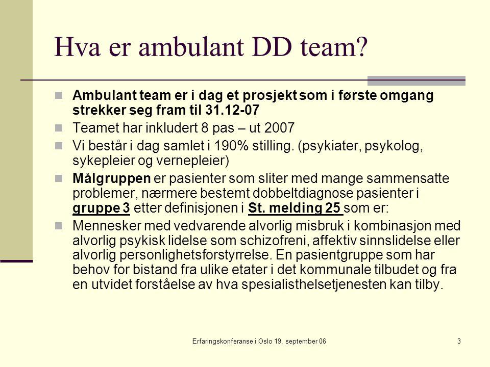 Erfaringskonferanse i Oslo 19. september 063 Hva er ambulant DD team? Ambulant team er i dag et prosjekt som i første omgang strekker seg fram til 31.