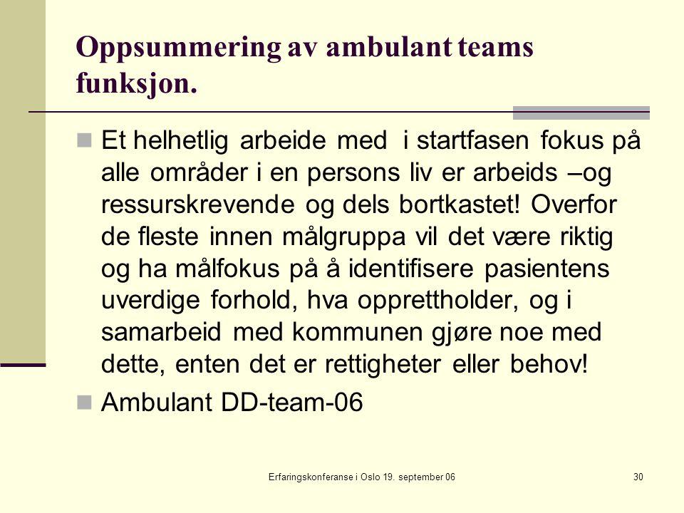 Erfaringskonferanse i Oslo 19. september 0630 Oppsummering av ambulant teams funksjon. Et helhetlig arbeide med i startfasen fokus på alle områder i e