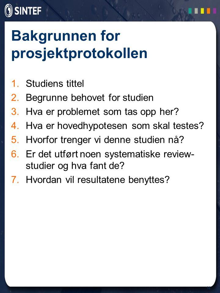 14 Bakgrunnen for prosjektprotokollen 1.Studiens tittel 2.Begrunne behovet for studien 3.Hva er problemet som tas opp her.