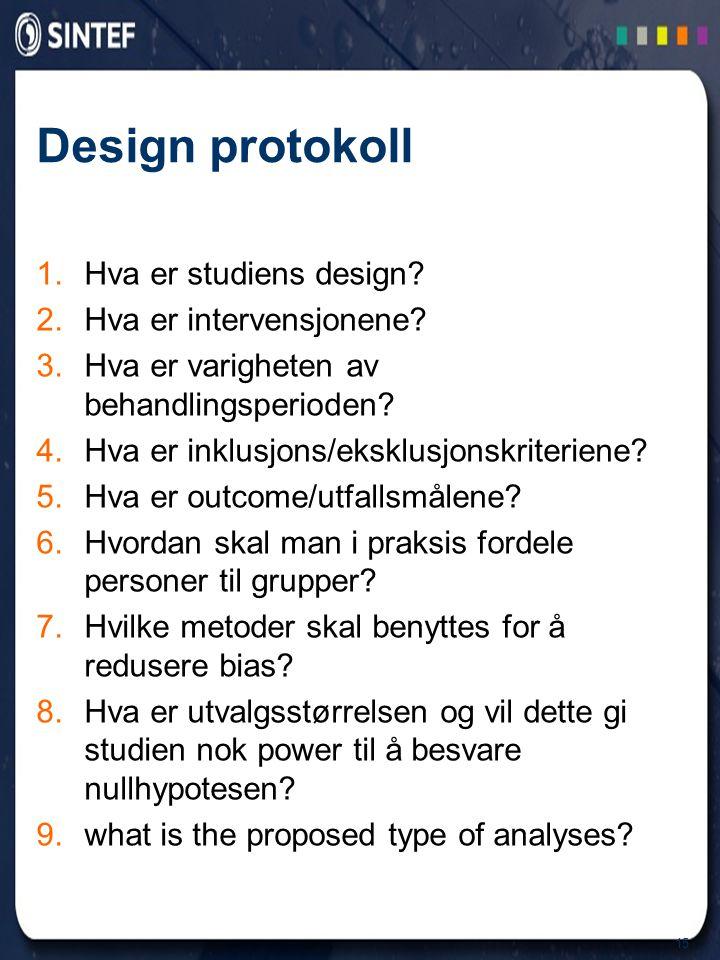 15 Design protokoll 1.Hva er studiens design. 2.Hva er intervensjonene.