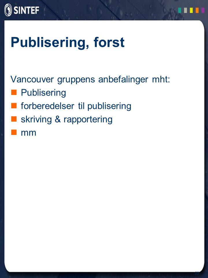 23 Publisering, forst Vancouver gruppens anbefalinger mht: Publisering forberedelser til publisering skriving & rapportering mm