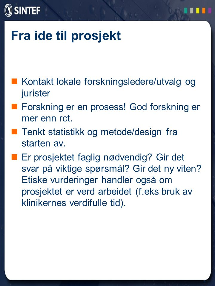 4 Fra ide til prosjekt Kontakt lokale forskningsledere/utvalg og jurister Forskning er en prosess.