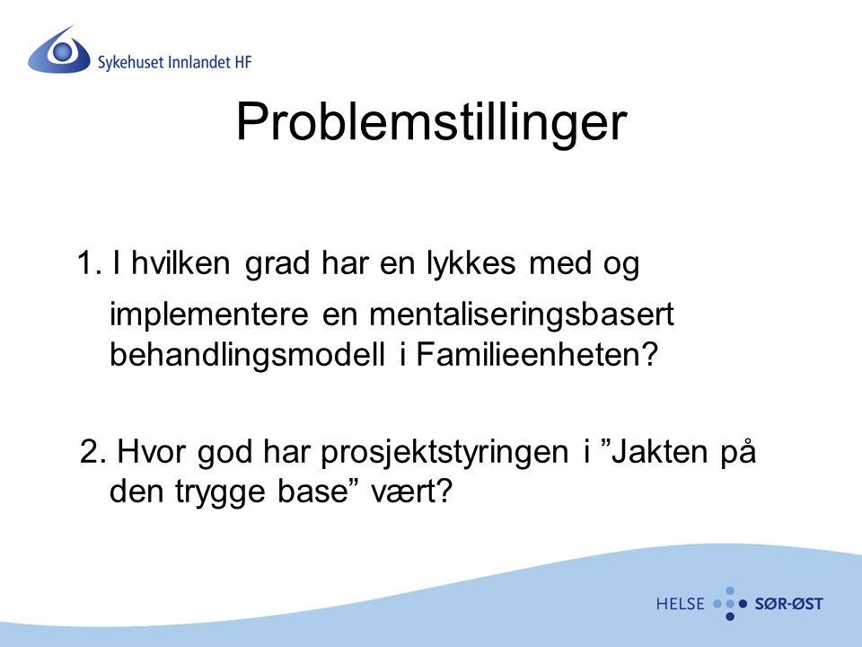 Problemstillinger 1. I hvilken grad har en lykkes med og implementere en mentaliseringsbasert behandlingsmodell i Familieenheten? 2. Hvor god har pros