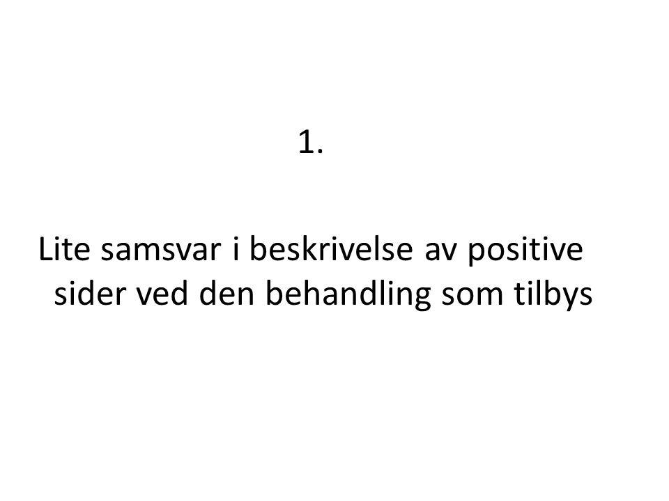 1. Lite samsvar i beskrivelse av positive sider ved den behandling som tilbys