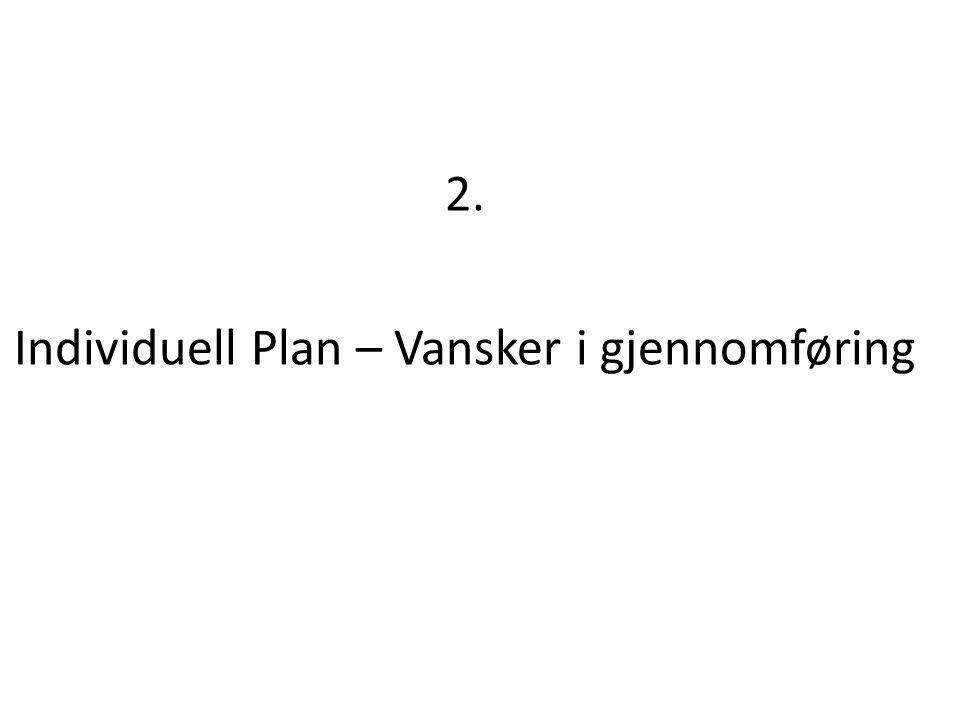 2. Individuell Plan – Vansker i gjennomføring