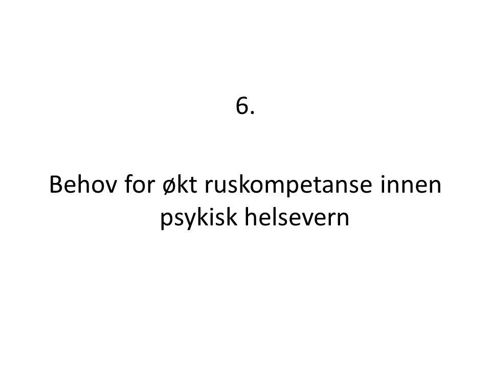 6. Behov for økt ruskompetanse innen psykisk helsevern