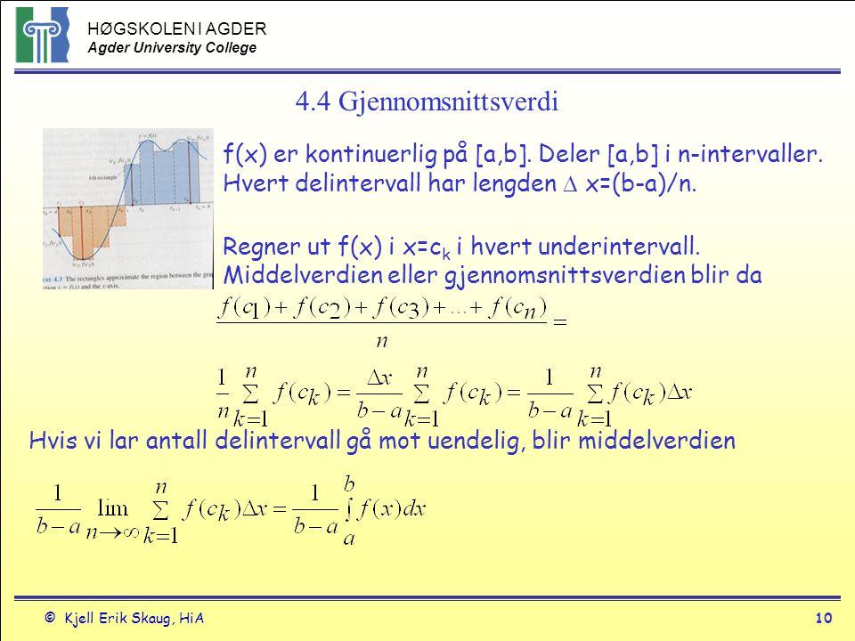 HØGSKOLEN I AGDER Agder University College © Kjell Erik Skaug, HiA10 4.4 Gjennomsnittsverdi f(x) er kontinuerlig på [a,b]. Deler [a,b] i n-intervaller