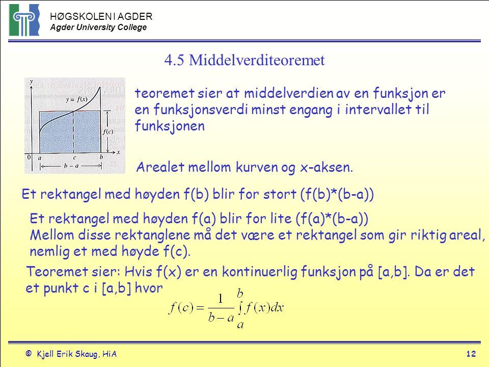 HØGSKOLEN I AGDER Agder University College © Kjell Erik Skaug, HiA12 4.5 Middelverditeoremet teoremet sier at middelverdien av en funksjon er en funks