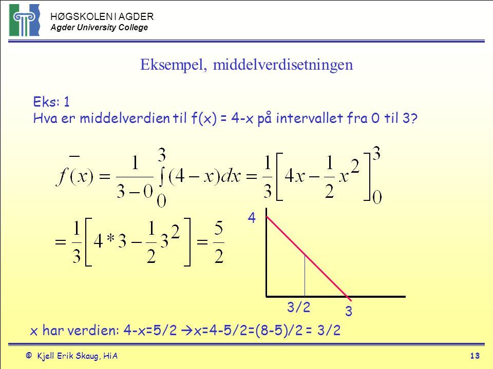 HØGSKOLEN I AGDER Agder University College © Kjell Erik Skaug, HiA13 Eksempel, middelverdisetningen Eks: 1 Hva er middelverdien til f(x) = 4-x på inte