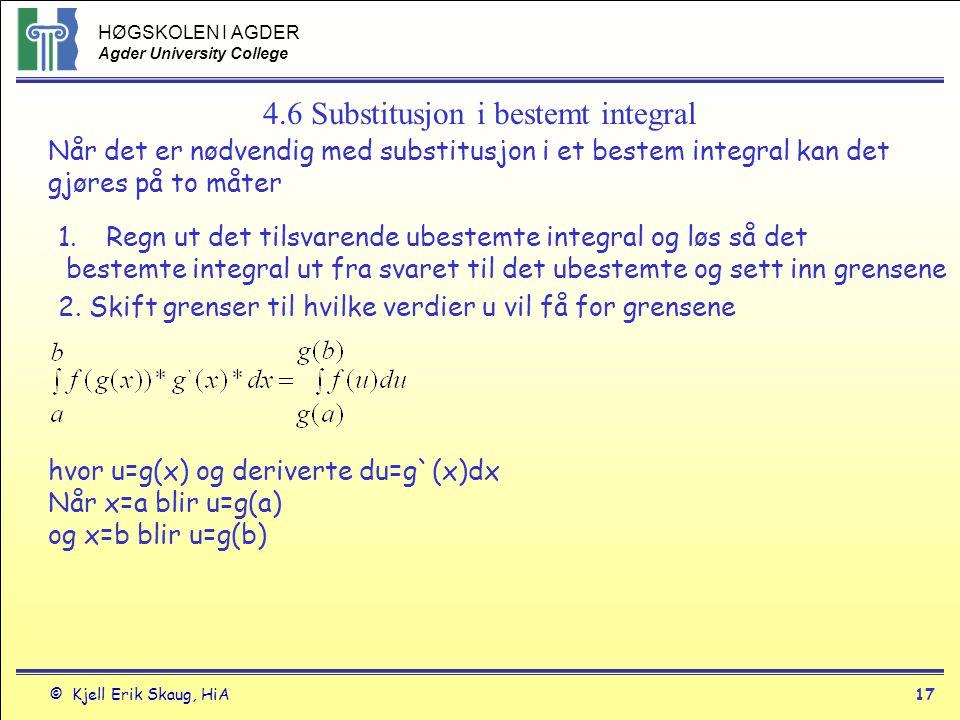 HØGSKOLEN I AGDER Agder University College © Kjell Erik Skaug, HiA17 4.6 Substitusjon i bestemt integral Når det er nødvendig med substitusjon i et be
