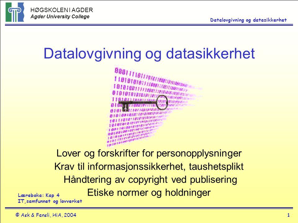 HØGSKOLEN I AGDER Agder University College © Ask & Fensli, HiA, 20041 Datalovgivning og datasikkerhet Lover og forskrifter for personopplysninger Krav