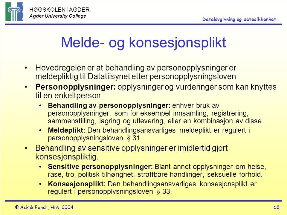 HØGSKOLEN I AGDER Agder University College © Ask & Fensli, HiA, 200410 Datalovgivning og datasikkerhet Melde- og konsesjonsplikt Hovedregelen er at be