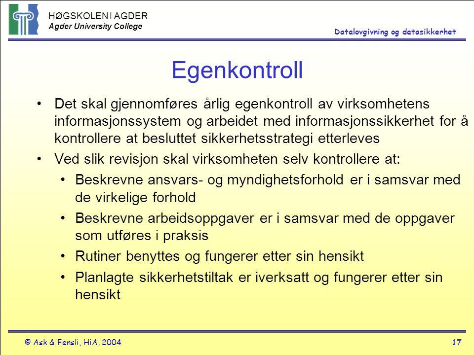 HØGSKOLEN I AGDER Agder University College © Ask & Fensli, HiA, 200417 Datalovgivning og datasikkerhet Egenkontroll Det skal gjennomføres årlig egenko