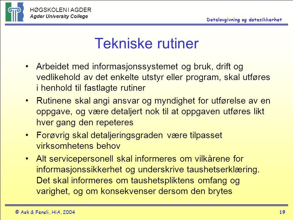 HØGSKOLEN I AGDER Agder University College © Ask & Fensli, HiA, 200419 Datalovgivning og datasikkerhet Tekniske rutiner Arbeidet med informasjonssyste