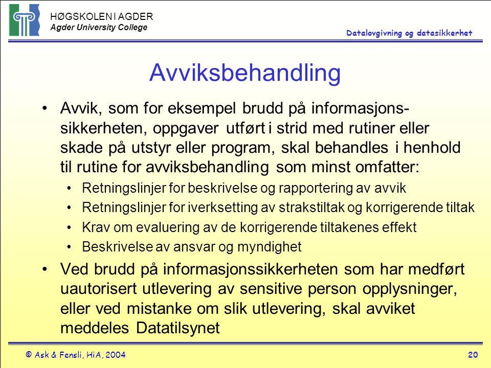 HØGSKOLEN I AGDER Agder University College © Ask & Fensli, HiA, 200420 Datalovgivning og datasikkerhet Avviksbehandling Avvik, som for eksempel brudd