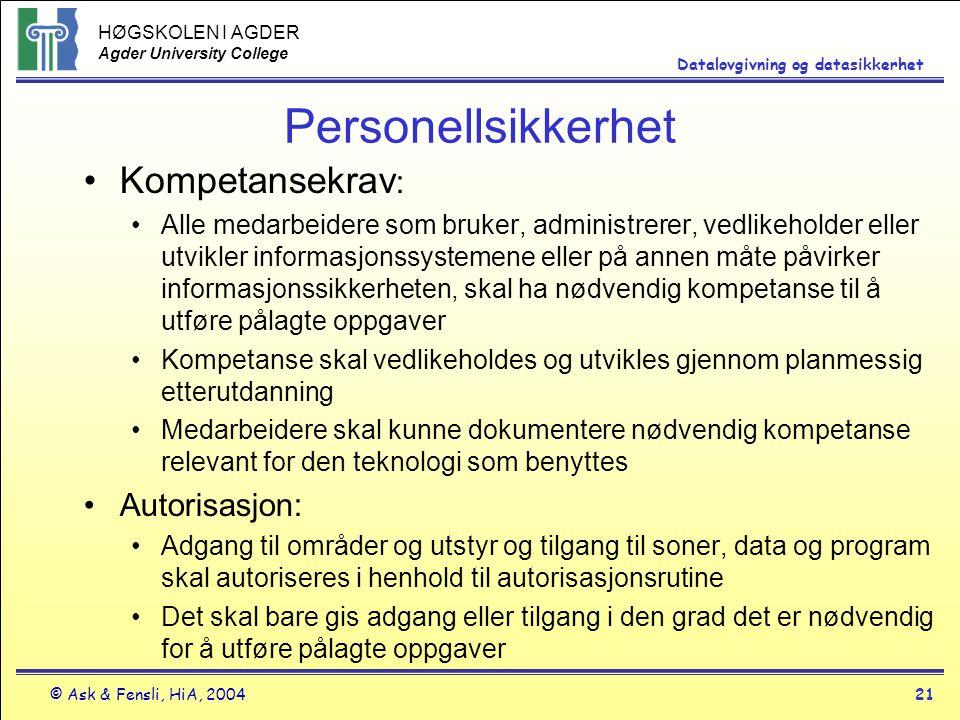 HØGSKOLEN I AGDER Agder University College © Ask & Fensli, HiA, 200421 Datalovgivning og datasikkerhet Personellsikkerhet Kompetansekrav : Alle medarb