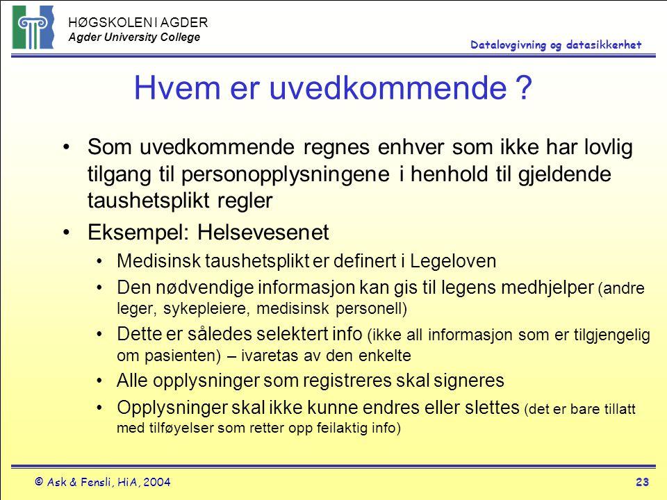 HØGSKOLEN I AGDER Agder University College © Ask & Fensli, HiA, 200423 Datalovgivning og datasikkerhet Hvem er uvedkommende ? Som uvedkommende regnes