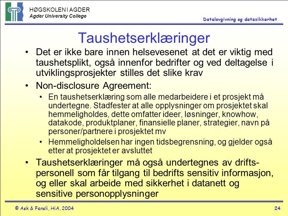 HØGSKOLEN I AGDER Agder University College © Ask & Fensli, HiA, 200424 Datalovgivning og datasikkerhet Taushetserklæringer Det er ikke bare innen hels