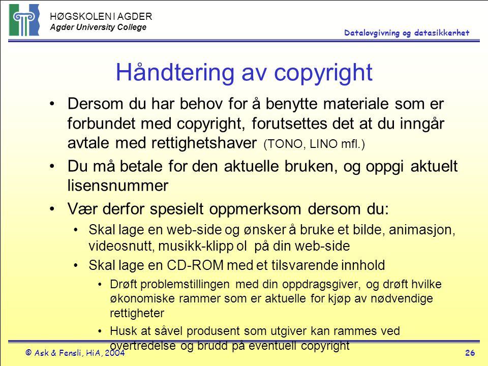 HØGSKOLEN I AGDER Agder University College © Ask & Fensli, HiA, 200426 Datalovgivning og datasikkerhet Håndtering av copyright Dersom du har behov for