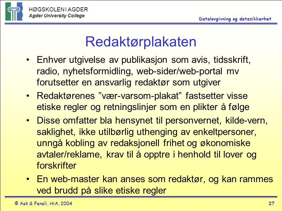 HØGSKOLEN I AGDER Agder University College © Ask & Fensli, HiA, 200427 Datalovgivning og datasikkerhet Redaktørplakaten Enhver utgivelse av publikasjo