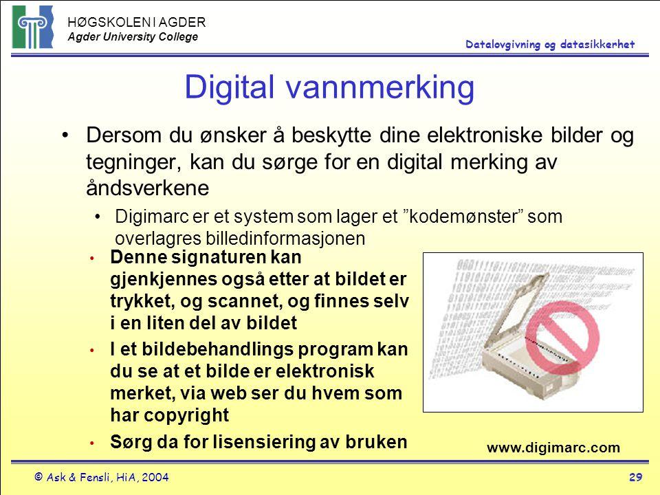 HØGSKOLEN I AGDER Agder University College © Ask & Fensli, HiA, 200429 Datalovgivning og datasikkerhet Digital vannmerking Dersom du ønsker å beskytte