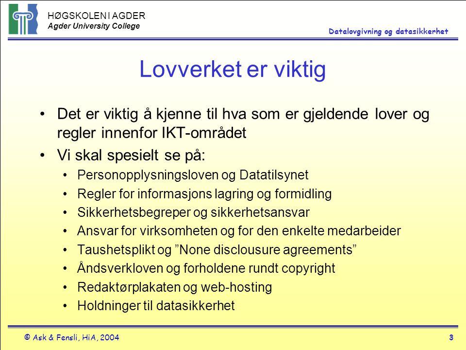 HØGSKOLEN I AGDER Agder University College © Ask & Fensli, HiA, 20043 Datalovgivning og datasikkerhet Lovverket er viktig Det er viktig å kjenne til h