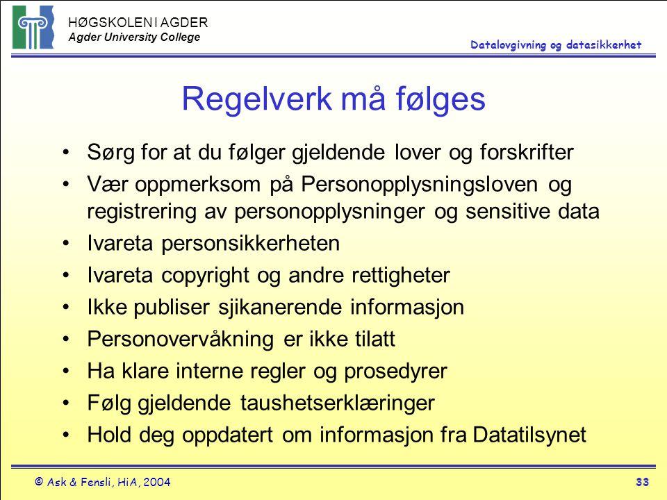 HØGSKOLEN I AGDER Agder University College © Ask & Fensli, HiA, 200433 Datalovgivning og datasikkerhet Regelverk må følges Sørg for at du følger gjeld