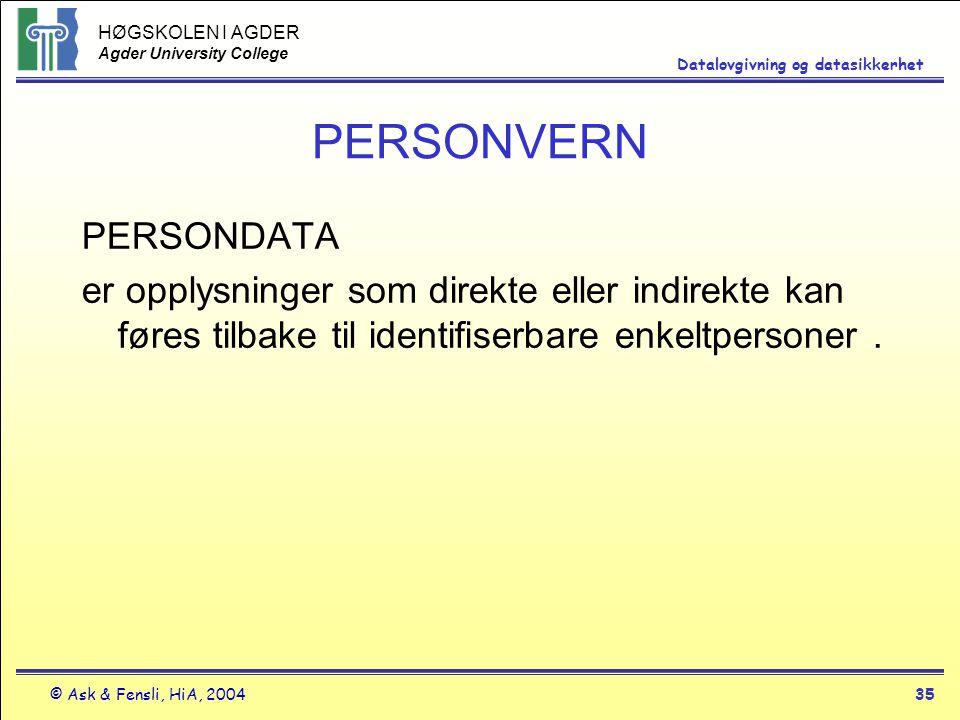 HØGSKOLEN I AGDER Agder University College © Ask & Fensli, HiA, 200435 Datalovgivning og datasikkerhet PERSONVERN PERSONDATA er opplysninger som direk