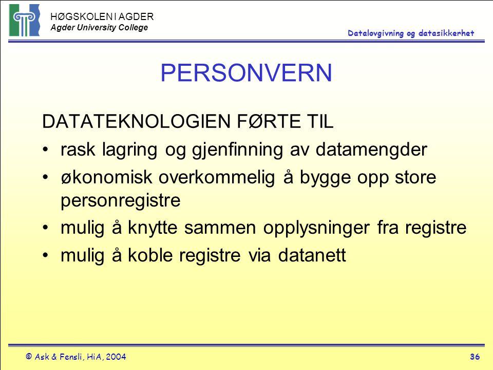 HØGSKOLEN I AGDER Agder University College © Ask & Fensli, HiA, 200436 Datalovgivning og datasikkerhet PERSONVERN DATATEKNOLOGIEN FØRTE TIL rask lagri